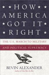 How America Got It Right: The U.S. March to Military and Political Supremacy