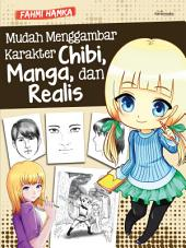 Mudah Menggambar Karakter Chibi, Manga, dan Realis