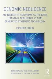 Genomic Negligence: An Interest in Autonomy as the Basis for Novel Negligence Claims Generated by Genetic Technology