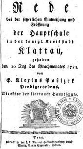 Rede bei der feyerlichen Einweihung und Eröffnung der Hauptschule in der königl. Kreisstadt Klattau, gehalten den 10 Tag des Brachmonates 1783