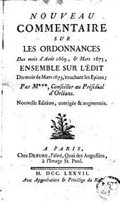 Nouveau commentaire sur les ordonnances des mois d'août 1669, & mars 1673: ensemble sur l'édit du mois de mars 1673, touchant les épices