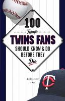 100 Things Twins Fans Should Know   Do Before They Die PDF