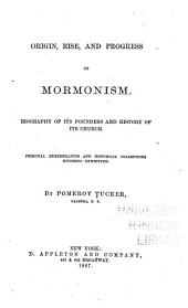 Origin, Rise, and Progress of Mormonism: Biography of Its Founders and History of Its Church : Personal Remembrances and Historical Collections Hitherto Unwritten
