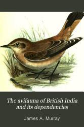 The Avifauna of British India and Its Dependencies PDF