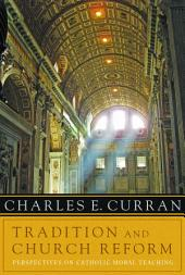 Tradition and Church Reform: Perspectives on Catholic Moral Teaching