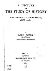 A Lecture on the Study of History Delivered at Cambridge, June 11, 1895