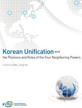 Korean Unification and the Positions and Roles of the Four Neighboring Powers