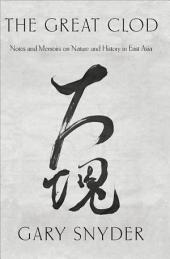 The Great Clod: Notes and Memoirs on Nature and History in East Asia