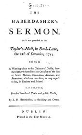 The haberdasher's sermon: As it was preached at the Taylor's-hall, in Backlane, the 21st of December, 1754 ... calculated, for the benefit of trade and public credit