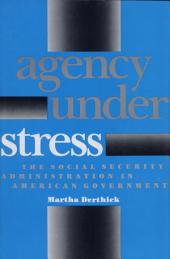 Agency Under Stress: The Social Security Administration in American Government