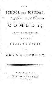 The School for Scandal: A Comedy; as it is Performed at the Theatre-Royal in Crowe-street