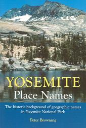 Yosemite Place Names: The Historic Background of Geographic Names in Yosemite National Park