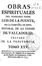 Obras espirituales del venerable padre Luis de la Puente, de la Compañia de Jesus ...: Volumen 25