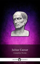Delphi Complete Works of Julius Caesar (Illustrated)