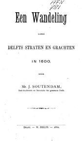 Een wandeling langs Delfts straten en grachten in 1600