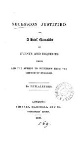 Secession justified: or, A brief narrative of events and inquiries which led the author to withdraw from the Church of England