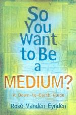 So You Want to be a Medium?