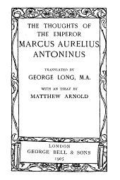 The Thoughts of the Emperor Marcus Aurelius Antoninus Tr. by George Long ...