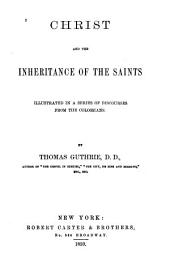 Christ and the Inheritance of the Saints: Illustrated in a Series of Discourses from the Colossians