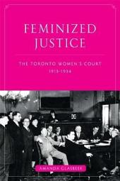 Feminized Justice: The Toronto Women's Court, 1913-34