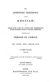 The scripture testimony to the messiah: an inquiry with a view to a satisfactory determination of the doctrine taught in the holy scriptures concerning the person of Christ, Volume 3