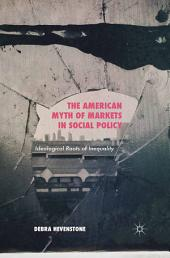 The American Myth of Markets in Social Policy: Ideological Roots of Inequality