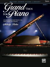Grand Trios for Piano, Book 3: 4 Late Elementary Pieces for One Piano, Six Hands