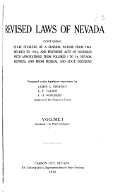 Revised Laws of Nevada, Containing State, Statutes of a General Nature from 1861, Revised to 1912, and Pertinent Acts of Congress, with Annotations from Volumes 1 to 34, Nevada Reports, and from Federal and State Decisions, Prepared Under Legislative Enactment: Volume 1