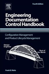 Engineering Documentation Control Handbook: Configuration Management and Product Lifecycle Management, Edition 4