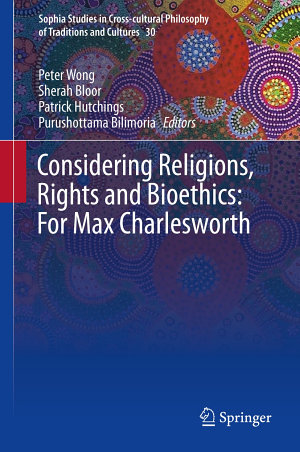Considering Religions  Rights and Bioethics  For Max Charlesworth