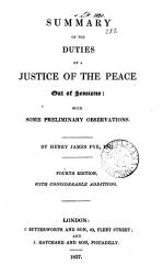Summary Of The Duties Of A Justice Of The Peace Out Of Sessions Book PDF
