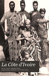 La Côte d'Ivoire: notices publiées par le gouvernement général à l'occasion de l'exposition coloniale de Marseille