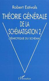 Théorie générale de la schématisation 2: Sémiotique du schéma