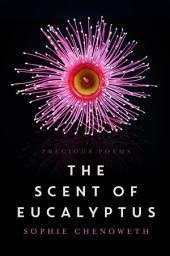 The Scent of Eucalyptus: Precious Poems