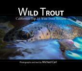 Wild Trout: California's Top 10 Wild Trout Streams