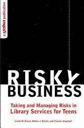 Risky Business: Taking and Managing Risks in Library Services for Teens