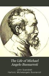 The Life of Michael Angelo Buonarroti: With Translations of Many of His Poems and Letters. Also, Memoirs of Savonarola, Raphael, and Vittoria Colonna, Volume 1