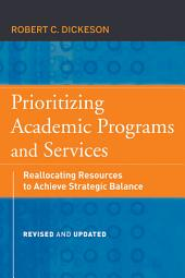 Prioritizing Academic Programs and Services: Reallocating Resources to Achieve Strategic Balance, Revised and Updated, Edition 2