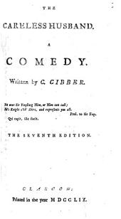 The Careless Husband: A Comedy. Written by C. Cibber