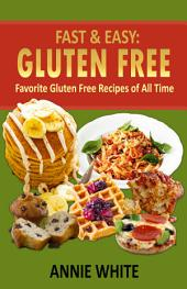 Fast & Easy: Gluten Free Recipes: Favorite Gluten Free Recipes of All Time
