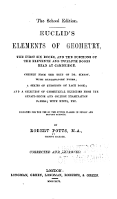 Euclid's Elements of Geometry: The First Six Books, and the Portions of the Eleventh and Twelfth Books Read at Cambridge, Chiefly from the Text of Dr. Simson : with Explanatory Notes, a Series of Questions on Each Book, and a Selection of Geometrical Exercises from the Senate-house and College Examination Papers, with Hints, Etc., Designed for the Use of the Junior Classes in Public and Private Schools