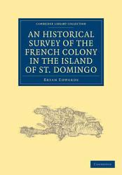 An Historical Survey Of The French Colony In The Island Of St Domingo Book PDF