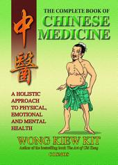 Complete Book of Chinese Medicine: A Holistic Approach to Physical, Emotional and Mental Health