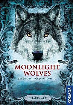 Moonlight wolves  Das Geheimnis der Schattenw  lfe PDF