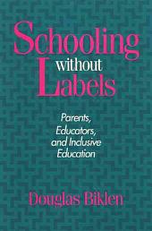 Schooling Without Labels: Parents, Educators, and Inclusive Education