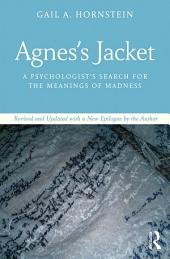 Agnes's Jacket: A Psychologist's Search for the Meanings of Madness.Revised and Updated with a New Epilogue by the Author