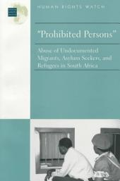 Prohibited Persons: Abuse of Undocumented Migrants, Asylum-seekers, and Refugees in South Africa