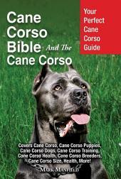 Cane Corso Bible And The Cane Corso: Your Perfect Cane Corso Guide Covers Cane Corso, Cane Corso Puppies, Cane Corso Dogs, Cane Corso Training, Cane Corso Health, Cane Corso Breeders, Cane Corso Size, Health, More!