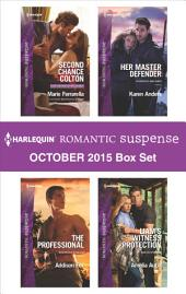 Harlequin Romantic Suspense October 2015 Box Set: Second Chance Colton\The Professional\Her Master Defender\Liam's Witness Protection