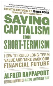 Saving Capitalism From Short Termism  How to Build Long Term Value and Take Back Our Financial Future PDF